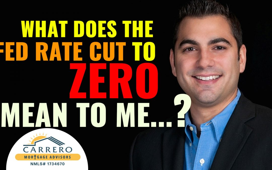 Fed Rate Cut To Zero- What does that mean to you- Brandon Carrero Explains what it means to Home Mortgage Rate